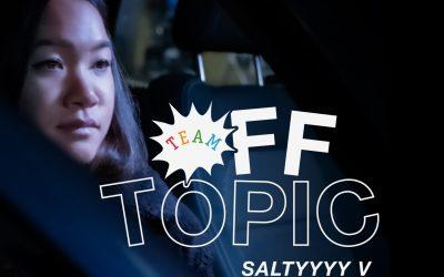 OFF TOPIC w/ SALTYYYY V